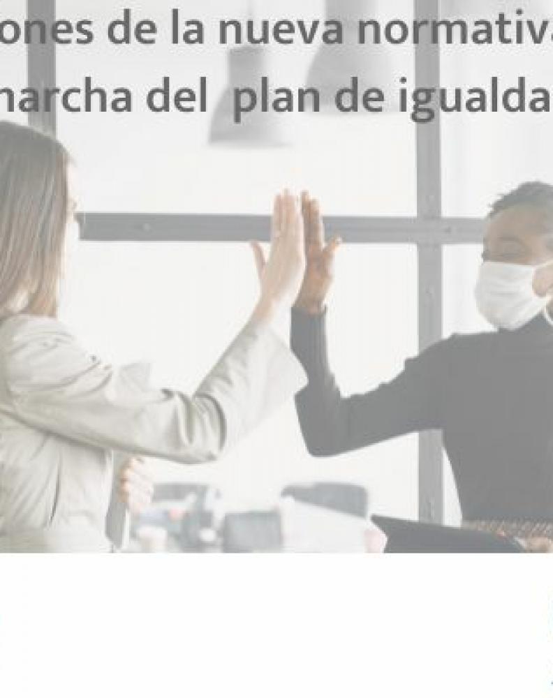 Implicaciones de la nueva normativa y puesta en marcha del Plan de Igualdad